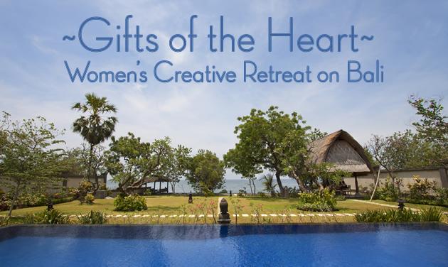 Gifts of the Heart: Women's Creative Retreat on Bali